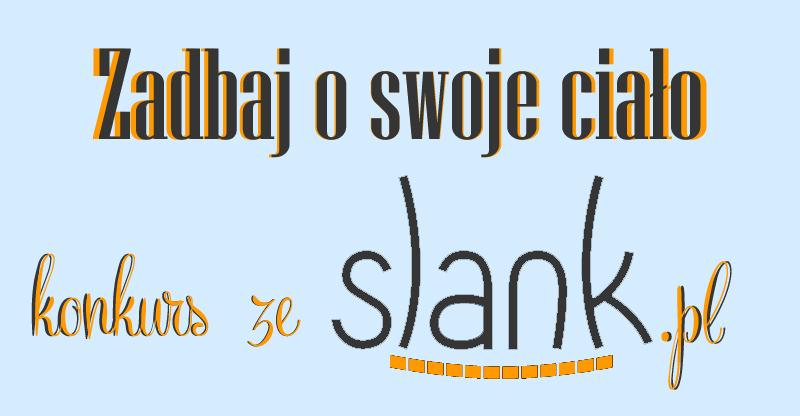 Zadbaj o swoje ciało – konkurs ze Slank.pl