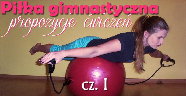 Piłka gimnastyczna – propozycje ćwiczeń cz. I