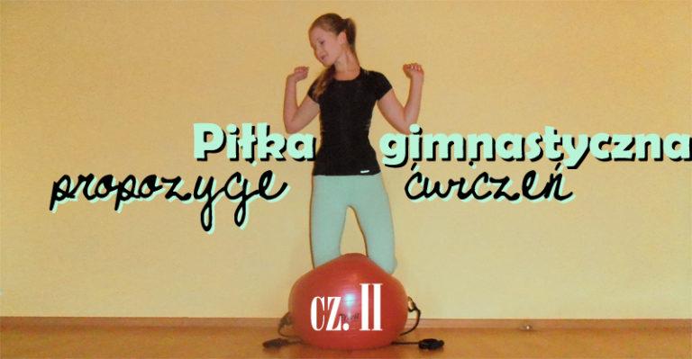 Piłka gimnastyczna – propozycje ćwiczeń cz. II