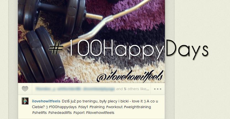 #100HappyDays @ILoveHowItFeels