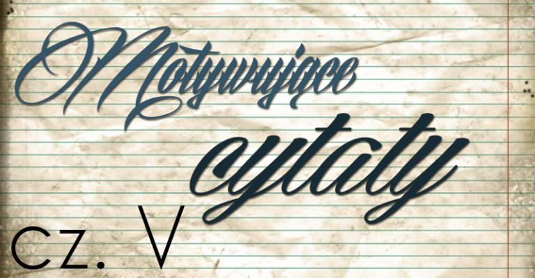 Motywujące cytaty cz. V