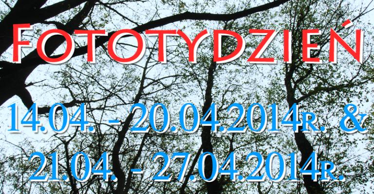 Fototydzień 14.04. – 20.04.2014r. & 21.04. – 27.04.2014r.
