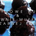 Truflowe kulki & brownie-muffinki