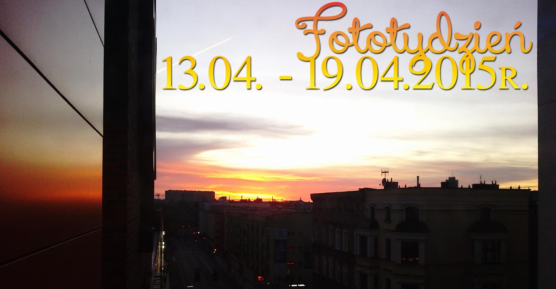 Fototydzień 13.04. – 19.04.2015r.