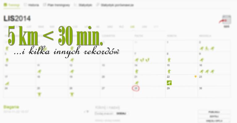 5 km < 30 min. ...i kilka innych rekordów