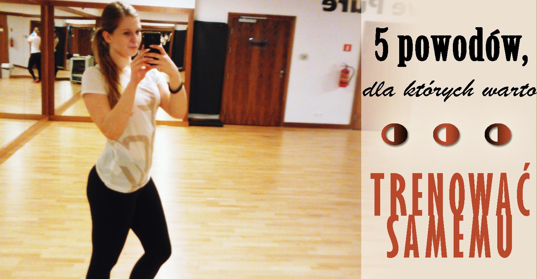 5 powodów, dla których warto… trenować samemu