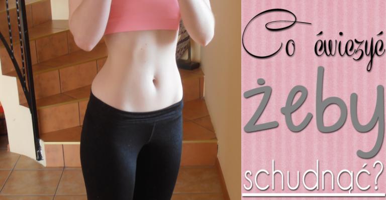 Co ćwiczyć żeby schudnąć?