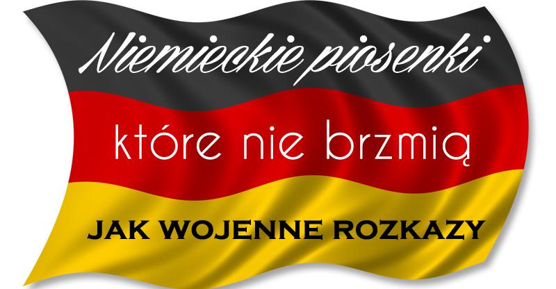 Niemieckie piosenki, które nie brzmią jak wojenne rozkazy