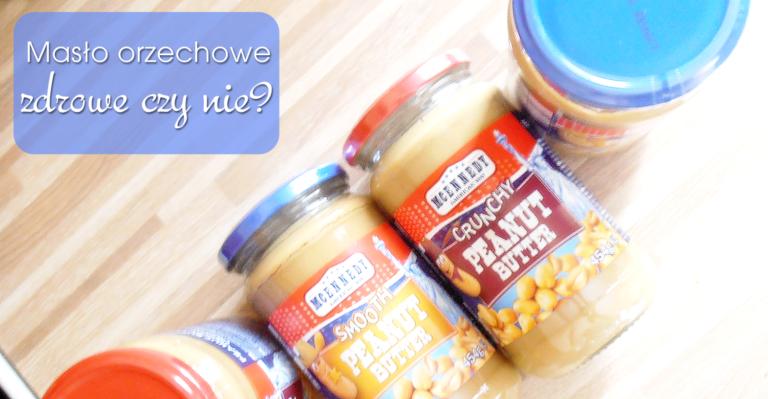 Masło orzechowe – zdrowe czy nie?