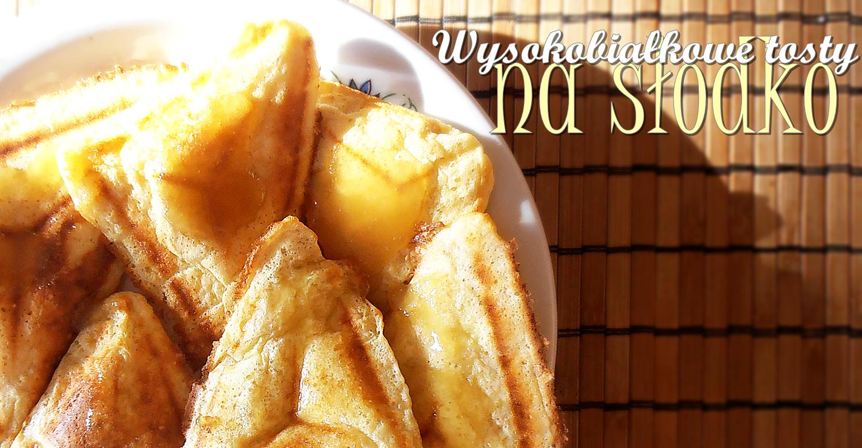 Wysokobiałkowe tosty na słodko