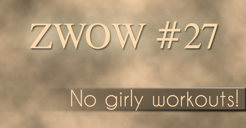 ZWOW #27 Circuit Training – No girly workouts!